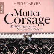 Mutter Corsage, Heide Meyers Autobiographie.