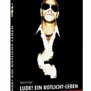 «LUDE! Ein Rotlicht-Leben. Die Geschichte eines Zuhälters» von Marcel Feige.