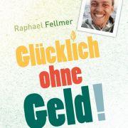 Ohne Geld ein glückliches Leben führen? Dass dies geht, beweist Raphael Fellmer in seinem Buch «Glücklich ohne Geld!».