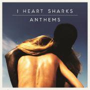 Hymnen versprechen I Heart Sharks auf ihren zweiten Album - und halten Wort.