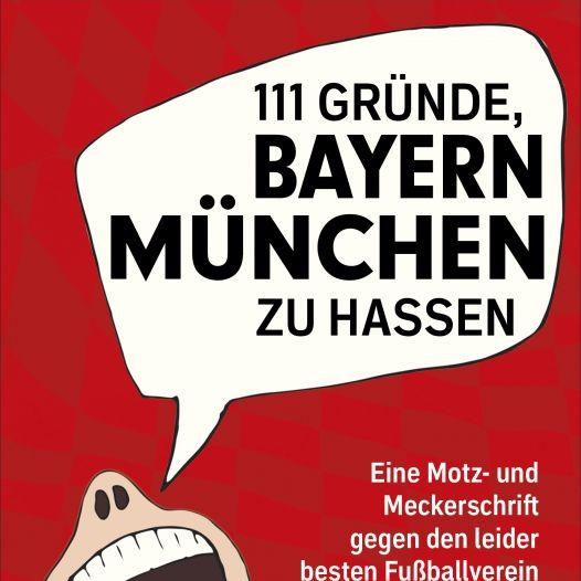 111 Gründe, Bayern München zu hassen (Foto)