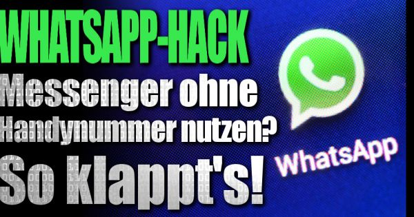 Whatsapp Ohne Sim Karte Nutzen.Whatsapp Hack Messenger Auch Ohne Handynummer Nutzen So Klappt S