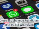 Diese 11 geheimen WhatsApp-Funktionen kennen Sie noch nicht