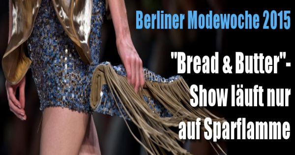 fashion week berlin juli 2015 krisenstimmung bread butter nur abgespeckt auf dem laufsteg. Black Bedroom Furniture Sets. Home Design Ideas