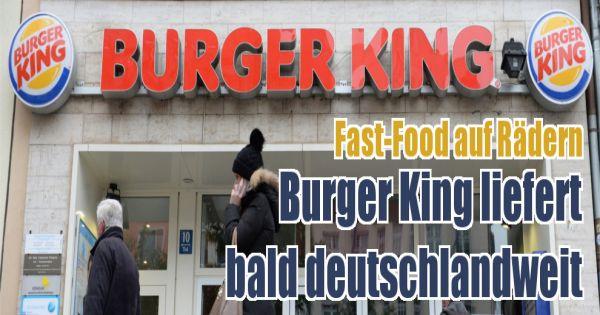 fast food auf r dern burger king liefert bald deutschlandweit. Black Bedroom Furniture Sets. Home Design Ideas
