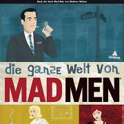 Dyna Moes Die ganze Welt von Mad Men ist jetzt auf Deutsch im Eichborn Verlag erschienen.