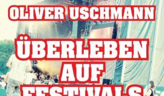 Nicht ganz ernst gemeint, trotzdem hilfreich: Überleben auf Festivals von Oliver Uschmann. (Foto)