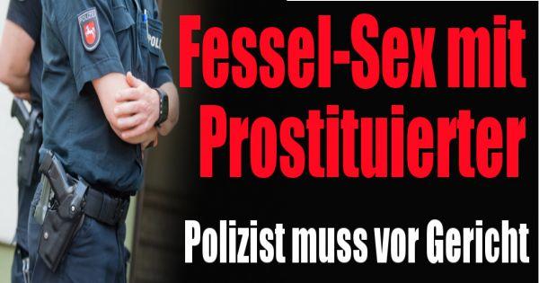 ex polizist wegen fessel sex mit prostituierter vor gericht