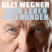 Ulli Wegner: «Mein Leben in 13 Runden»
