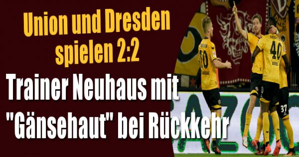 union berlin und dynamo dresden spielen 2 2 trainer neuhaus mit g nsehaut bei r ckkehr. Black Bedroom Furniture Sets. Home Design Ideas