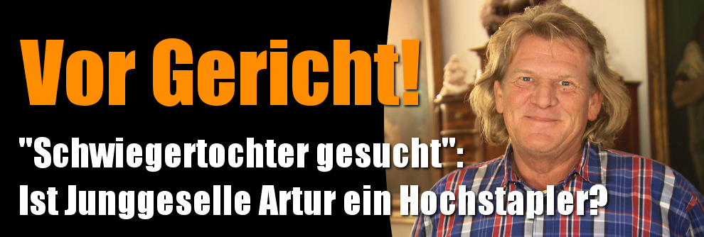 """""""Schwiegertochter gesucht""""- Betrug: Artur vor Gericht: Ist er ein Hochstapler? (Foto)"""